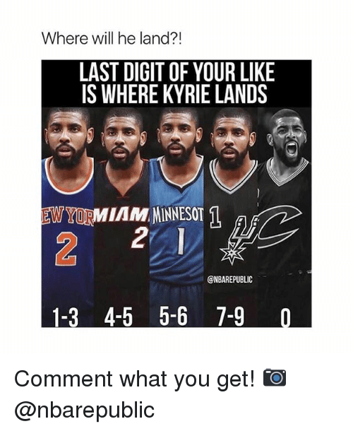 digitalism: Where will he land?!  LAST DIGIT OF YOUR LIKE  IS WHERE KYRIE LANDS  @NBAREPUBLIC  1-3 4-5 5-6 7-9 Comment what you get! 📷@nbarepublic