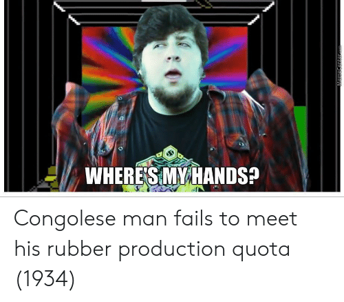 Rubber, Man, and Fails: WHERESMY HANDS Congolese man fails to meet his rubber production quota (1934)