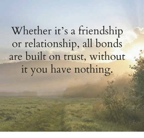 Whether It's A Friendship Or Relationship All Bonds Are Built On Mesmerizing Trust In Friendship
