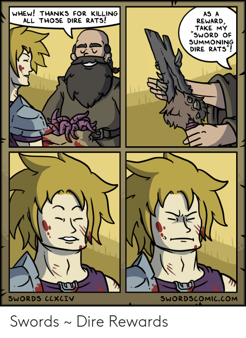 "dire: WHEW! THANKS FOR KILLING  ALL THOSE DIRE RATS!  AS A  REWARD,  TAKE MY  ""SWORD OF  SUMMONING  DIRE RATS""!  SWORDS CCXCIV  SWORDSCOMIC.COM Swords ~ Dire Rewards"