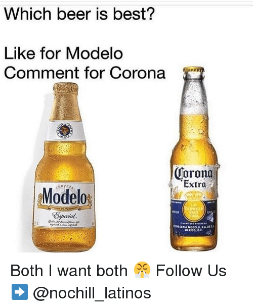 Modelo: Which beer is best?  Like for Modelo  Comment for Corona  Corona  Extra  Modelo  Special  lir Both I want both 😤 Follow Us➡️ @nochill_latinos