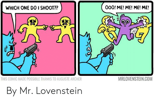 Memes, Archer, and 🤖: WHICH ONE DO I SHOOT??  000! ME! ME! ME! ME!  uv  THIS COMIC MADE POSSIBLE THANKS TO AUGUSTE ARCHER  MRLOVENSTEIN.COM By Mr. Lovenstein