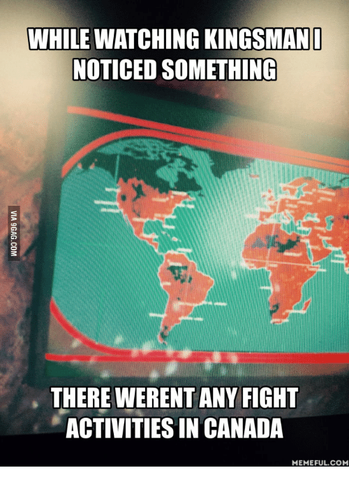 Canada Memes: WHILE WATCHING KINGSMAN  NOTICED SOMETHING  THERE WERENT ANY FIGHT  ACTIVITIES IN CANADA  MEMEFUL COM