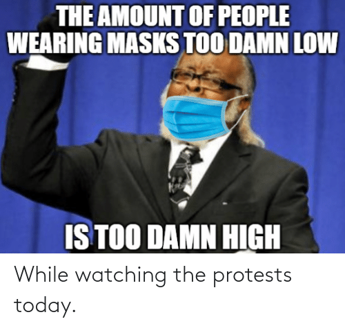 watching: While watching the protests today.