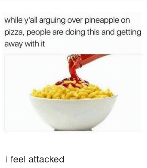 Pineappl: while y'all arguing over pineapple on  pizza, people are doing this and getting  away with it i feel attacked