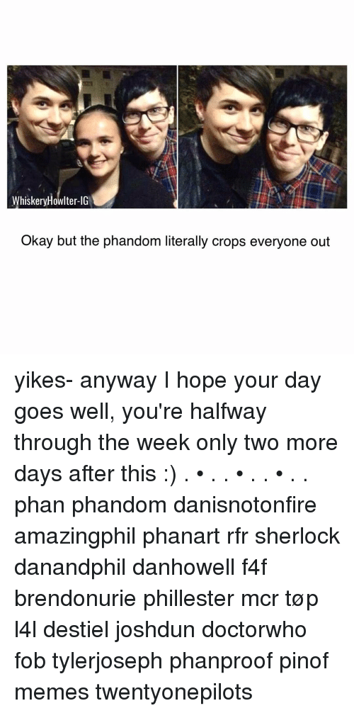 Sherlocking: WhiskeryHowlter IG  Okay but the phandom literally crops everyone out yikes- anyway I hope your day goes well, you're halfway through the week only two more days after this :) . • . . • . . • . . phan phandom danisnotonfire amazingphil phanart rfr sherlock danandphil danhowell f4f brendonurie phillester mcr tøp l4l destiel joshdun doctorwho fob tylerjoseph phanproof pinof memes twentyonepilots