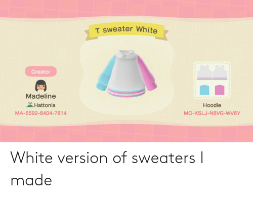 sweaters: White version of sweaters I made