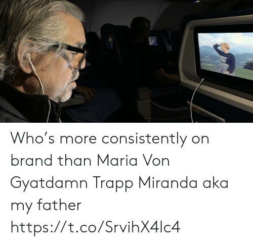 Memes, 🤖, and Brand: Who's more consistently on brand than  Maria Von Gyatdamn Trapp Miranda aka my father https://t.co/SrvihX4Ic4