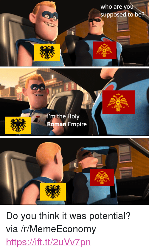 """holy roman empire: who are yo  supposed to be  Ni'm the Holy  Roman Empire <p>Do you think it was potential? via /r/MemeEconomy <a href=""""https://ift.tt/2uVv7pn"""">https://ift.tt/2uVv7pn</a></p>"""