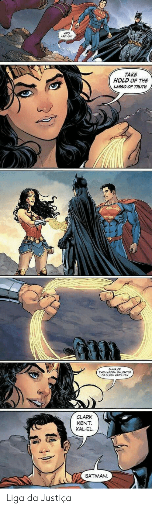 Truthful: WHO  ARE YOUR  TAKE  HOLD OF THE  LASSO OF TRUTH  ●複  DIANA OF  OF CUEEN HPPOLYTA  CLARK  KENT  KAL-EL  儿  BATMAN. Liga da Justiça