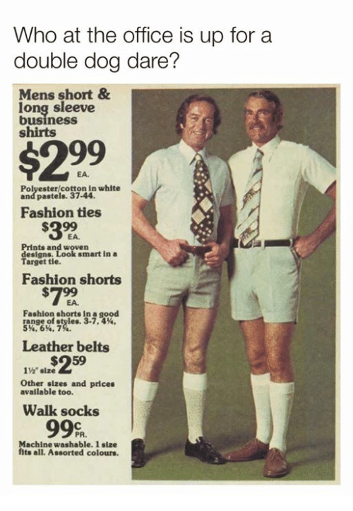 """Dank, Fashion, and Target: Who at the office is up for a  double dog dare?  Mens short&  long sleeve  business  shirts  $299  EA.  Polyester/cotton in white  and pastels. 37-44  Fashion ties  $32  EA.  Prints and woven  designs.  Target tie.  smart in a  Fashion shorts  #799  Fashion shorts in a good  5.6%, 7  Leather belts  1%"""" size  Other sizes and prices  available too.  Walk socks  Machine washable. 1 size  fits all. Assorted colours."""