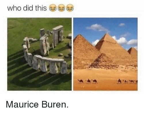 Dank Memes, Who, and Did: who did this Maurice Buren.