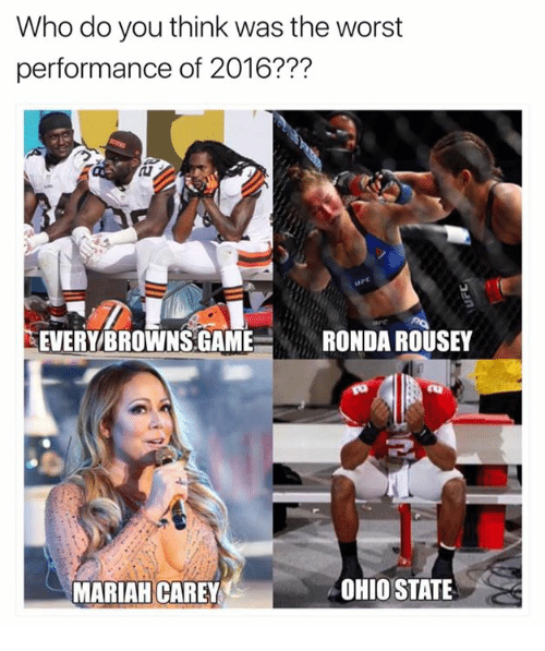 Ronda Rousey: Who do you think was the worst  performance of 2016???  EVERY BROWNS GAME  RONDA ROUSEY  OHIO STATE  MARIAH CAREY