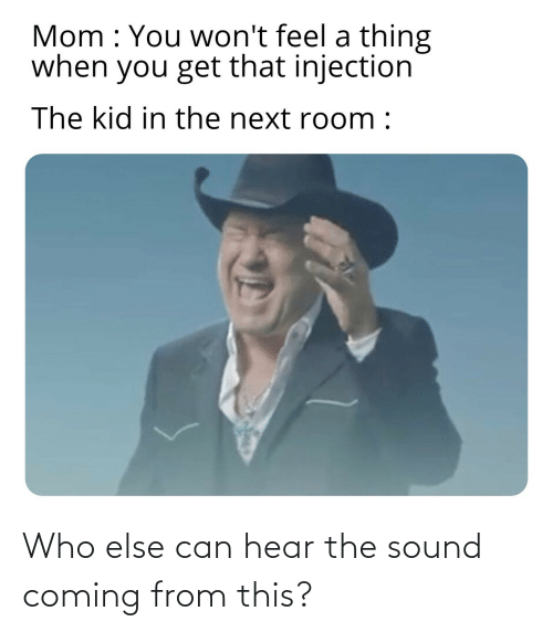 else: Who else can hear the sound coming from this?
