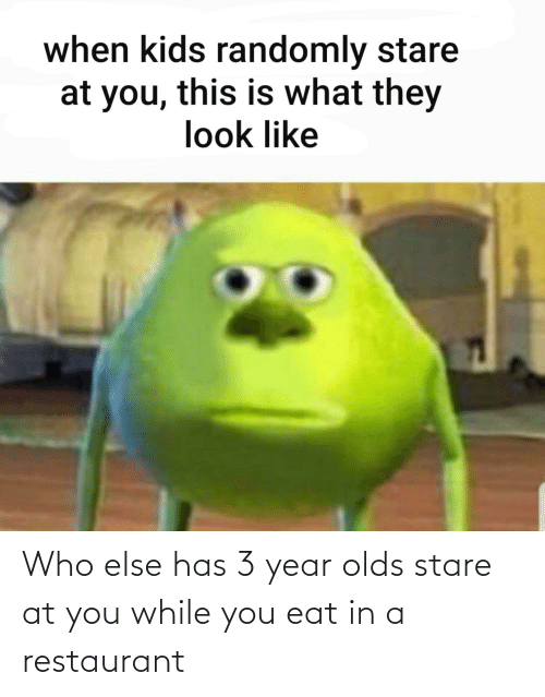 Restaurant: Who else has 3 year olds stare at you while you eat in a restaurant