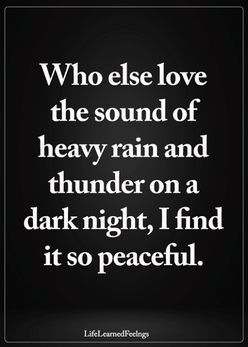 Love, Memes, and Rain: Who else love  the sound of  heavy rain and  thunder on a  dark night, I find  it so peaceful.  LifeLearnedFeelngs