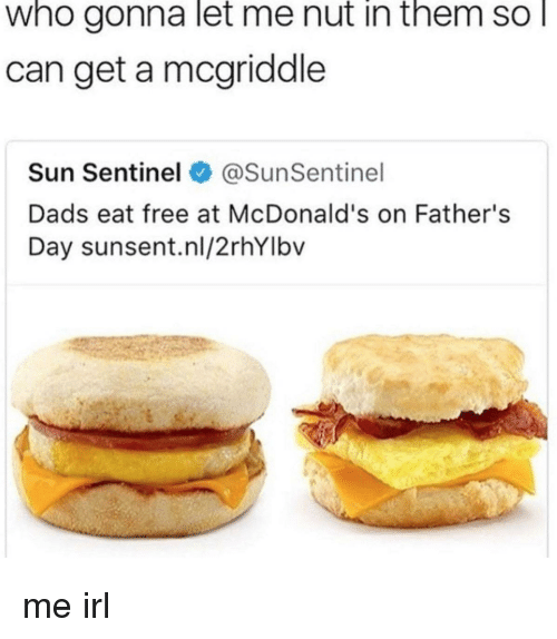 Fathers Day, McDonalds, and Free: who  gonna  let  me  nut  in  them  so  can get a mcgriddle  Sun Sentinel e》 @SunSentinel  Dads eat free at McDonald's on Father's  Day sunsent.nl/2rhYlbv
