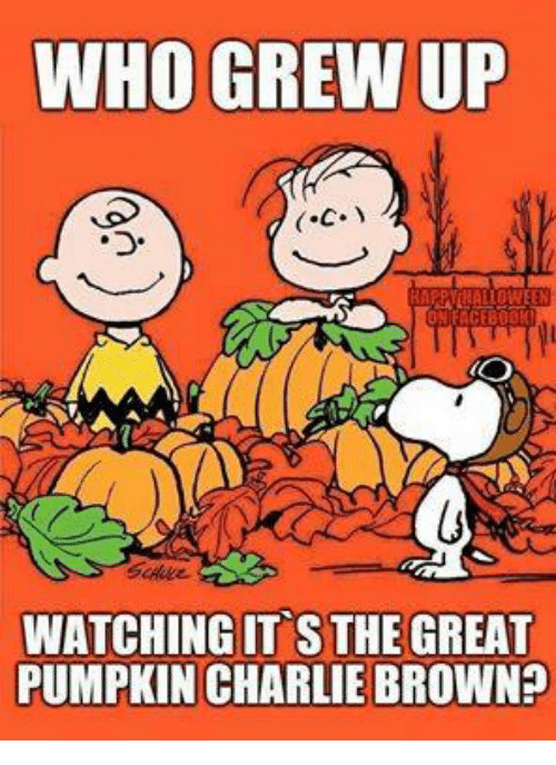 Charlie, Ups, and Browns: WHO GREW UP  WATCHING IT S THE GREAT  PUMPKIN CHARLIE BROWN?