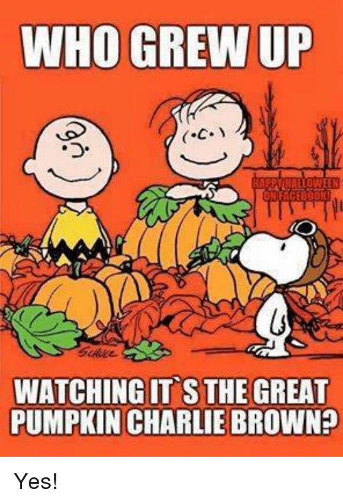 Charlie, Dank, and Ups: WHO GREW UP  WATCHING IT S THE GREAT  PUMPKIN CHARLIE BROWN? Yes!