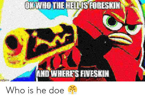 Who Is: Who is he doe 😤