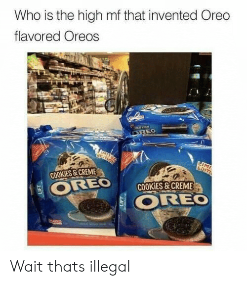 Cookies, Oreo, and Who: Who is the high mf that invented Oreo  flavored Oreos  cose  DREO  IMIT  EGATION  LIMI  EDITI  OREO  O OREO  COOKIES&CREME  COOKIES&CREME  ALED Wait thats illegal