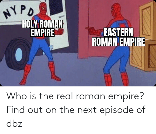 Roman: Who is the real roman empire?Find out on the next episode of dbz