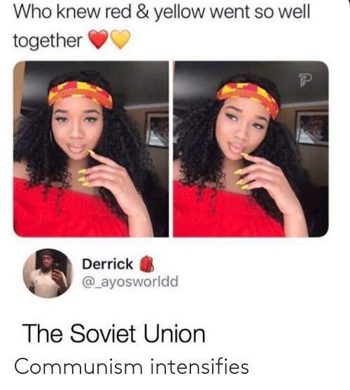 Derrick: Who knew red & yellow went so well  together  Derrick  @_ayosworldd  The Soviet Union Communism intensifies
