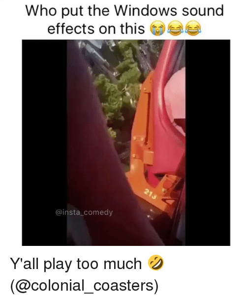 Insta Comedy: Who put the Windows sound  effects on this  @insta comedy Y'all play too much 🤣 (@colonial_coasters)