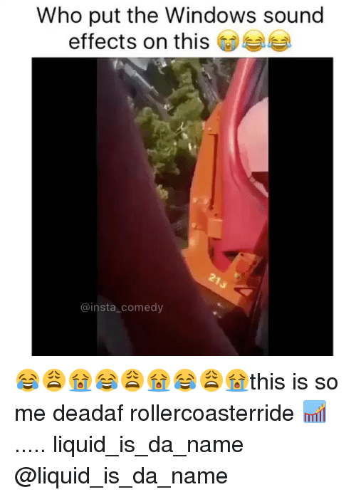 Insta Comedy: Who put the Windows sound  effects on this  @insta comedy 😂😩😭😂😩😭😂😩😭this is so me deadaf rollercoasterride 🎢 ..... liquid_is_da_name @liquid_is_da_name