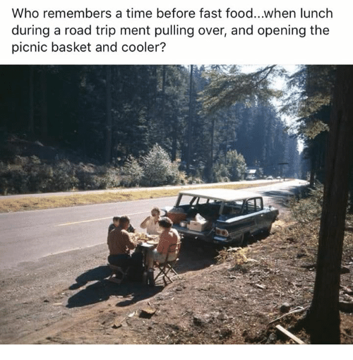 Fast Food, Food, and Time: Who remembers a time before fast food...when lunch  during a road trip ment pulling over, and opening the  picnic basket and cooler?  .E