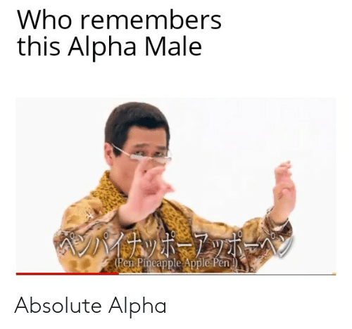 Apple Pen: Who remembers  this Alpha Male  (Pen Pineapple Apple Pen Absolute Alpha