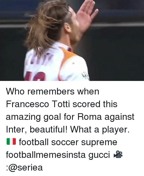 Beautiful, Football, and Gucci: Who remembers when Francesco Totti scored this amazing goal for Roma against Inter, beautiful! What a player. 🇮🇹 football soccer supreme footballmemesinsta gucci 🎥:@seriea