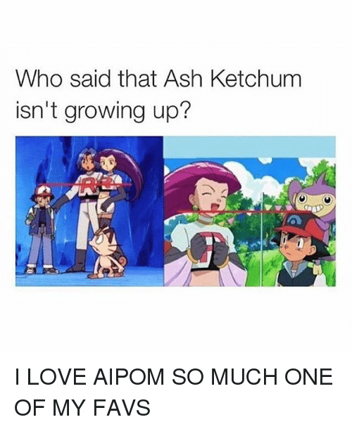 Ash Ketchum: Who said that Ash Ketchum  isn't growing up? I LOVE AIPOM SO MUCH ONE OF MY FAVS