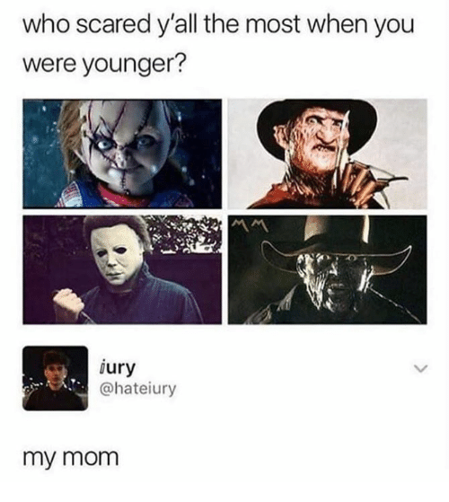 Humans of Tumblr, Mom, and Who: who scared y'all the most when you  were younger?  ury  @hateiury  my mom