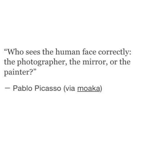 "Mirror, Pablo Picasso, and Picasso: ""Who sees the human face correctly:  the photographer, the mirror, or the  painter?""  Pablo Picasso (via moaka)"