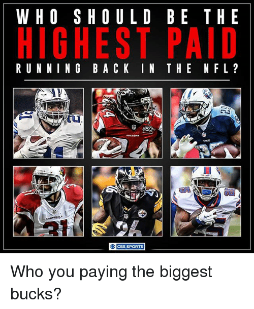 Bã¦: WHO SHOULD BE THE  HIGHEST PAID  RUNNING BA CK IN THE NFL?  CBS SPORTS Who you paying the biggest bucks?