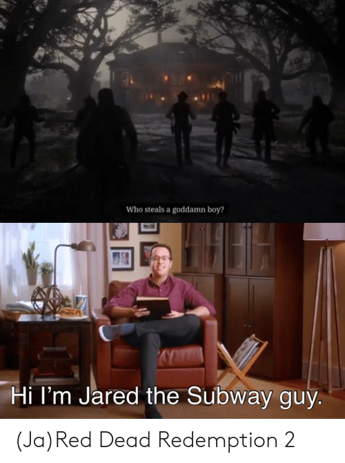 Subway, Jared, and Dank Memes: Who steals a goddamn boy?  Hi l'm Jared the Subway guy (Ja)Red Dead Redemption 2