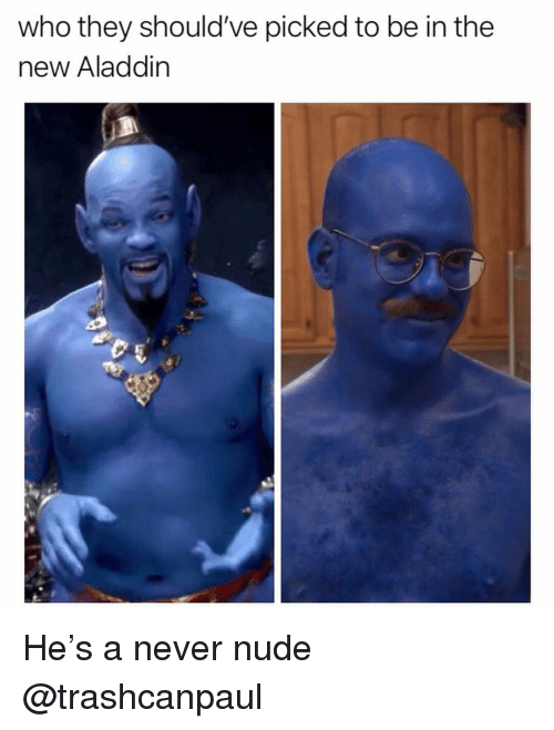 Aladdin: who they should've picked to be in the  new Aladdin He's a never nude @trashcanpaul