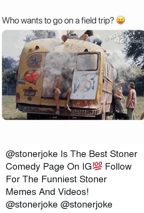 Field Trip, Memes, and Videos: Who wants to go on a field trip? @stonerjoke Is The Best Stoner Comedy Page On IG💯 Follow For The Funniest Stoner Memes And Videos! @stonerjoke @stonerjoke