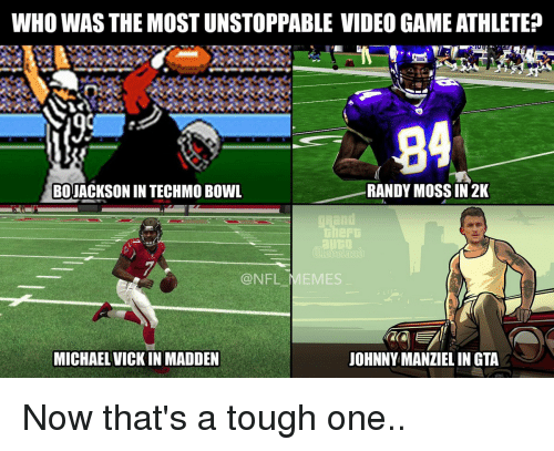 randy moss: WHO WAS THE MOST UNSTOPPABLE VIDEO GAME ATHLETE?  84  RANDY MOSS IN 2K  BO JACKSON INTECHMO BOWL  NFL  EMES  MICHAEL VICKIN MADDEN  JOHNNY MANZIELINGTA Now that's a tough one..