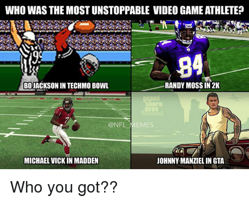 randy moss: WHO WAS THE MOST UNSTOPPABLE VIDEO GAMEATHLETE?  84  RANDY MOSS IN 2K  BOJACKSONIN TECHMO BOWL  EMES  MICHAEL VICK IN MADDEN  JOHNNY MANZIELINGTA Who you got??