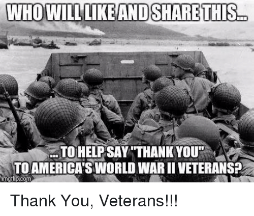 """Img Flip: WHO WILL LIKE AND SHARE THIS  TO HELPSAY """"THANK YOU""""  TO AMERICA's WORLD WARIIVETERANSP  img flip com Thank You, Veterans!!!"""