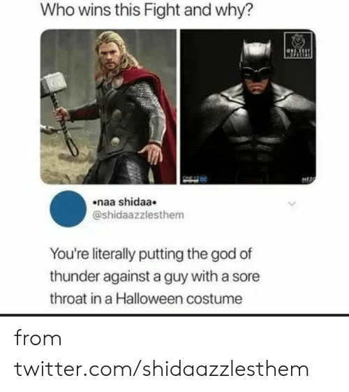 Dank, God, and Halloween: Who wins this Fight and why?  MEZC  naa shidaa  @shidaazzlesthem  You're literally putting the god of  thunder against a guy with a sore  throat in a Halloween costume from twitter.com/shidaazzlesthem