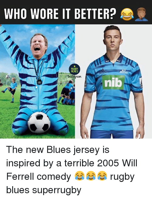 ferrell: WHO WORE IT BETTER?  RUGBY  MEMES  aum  nib The new Blues jersey is inspired by a terrible 2005 Will Ferrell comedy 😂😂😂 rugby blues superrugby