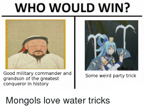 Anime, Love, and Party: WHO WOULD WIN?  Good military commander and  grandson of the greatest  conqueror in history  Some weird party trick