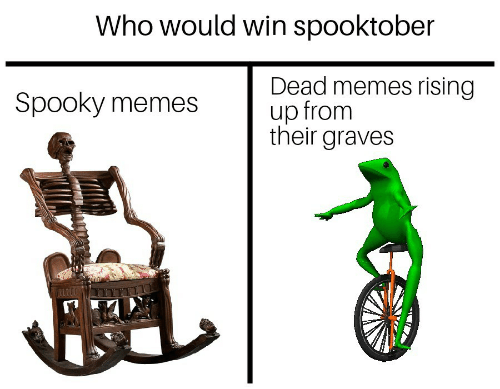 Spooky: Who would win spooktober  Dead memes rising  up from  their graves  Spooky memes