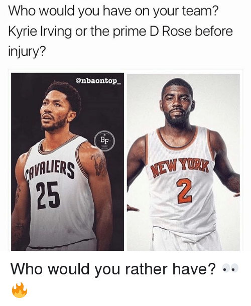 Türkeş: Who would you have on your team?  Kyrie living or the prime D Rose before  injury?  @nbaontop_  BF  AVALIERS  25  TAW TURK  EW YORK Who would you rather have? 👀🔥