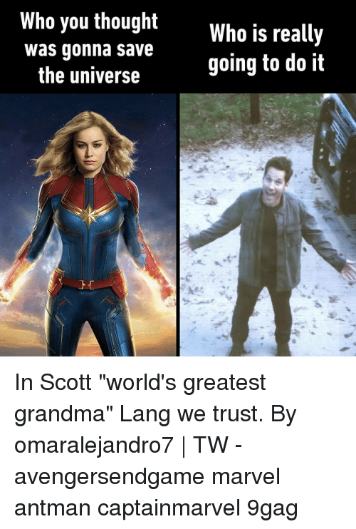 "9gag, Grandma, and Memes: Who you thought  Who is really  going to do it  was conna save  the universe In Scott ""world's greatest grandma"" Lang we trust.⠀ By omaralejandro7 
