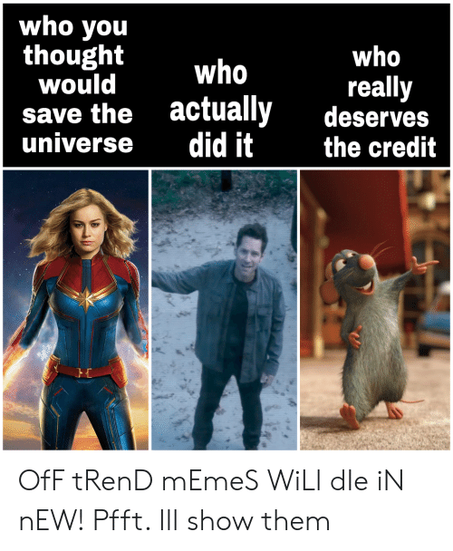 Memes, Universe, and Who: who you  thoughtwho  who  really  save the actually deserves  universe did it the credit OfF tRenD mEmeS WiLl dIe iN nEW! Pfft. Ill show them
