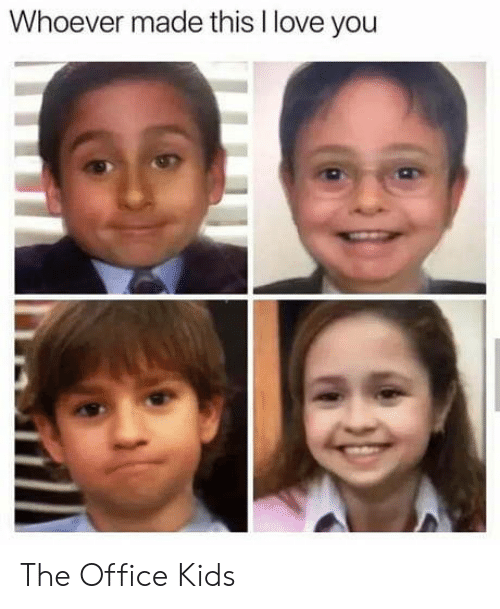 The Office: Whoever made this I love you The Office Kids